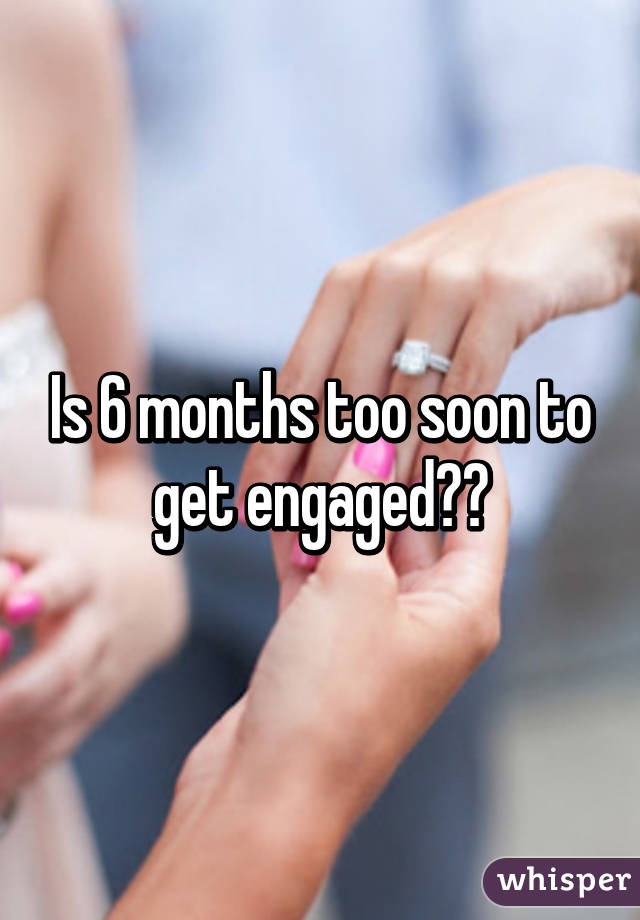 Getting engaged after six months of dating