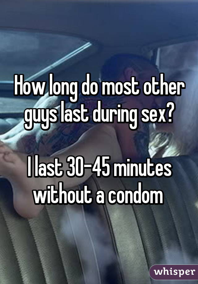 How long does sex last for