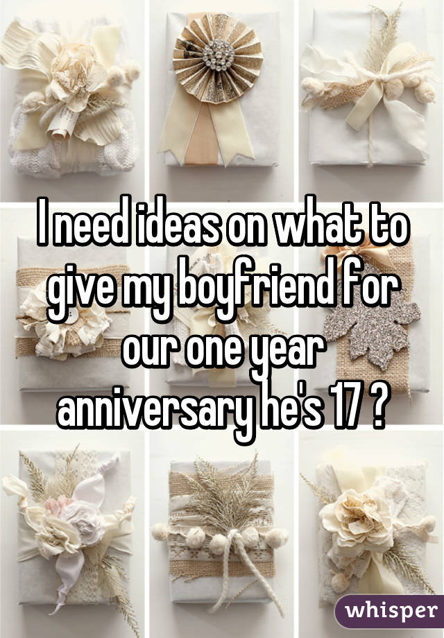 I Need Ideas On What To Give My Boyfriend For Our One Year