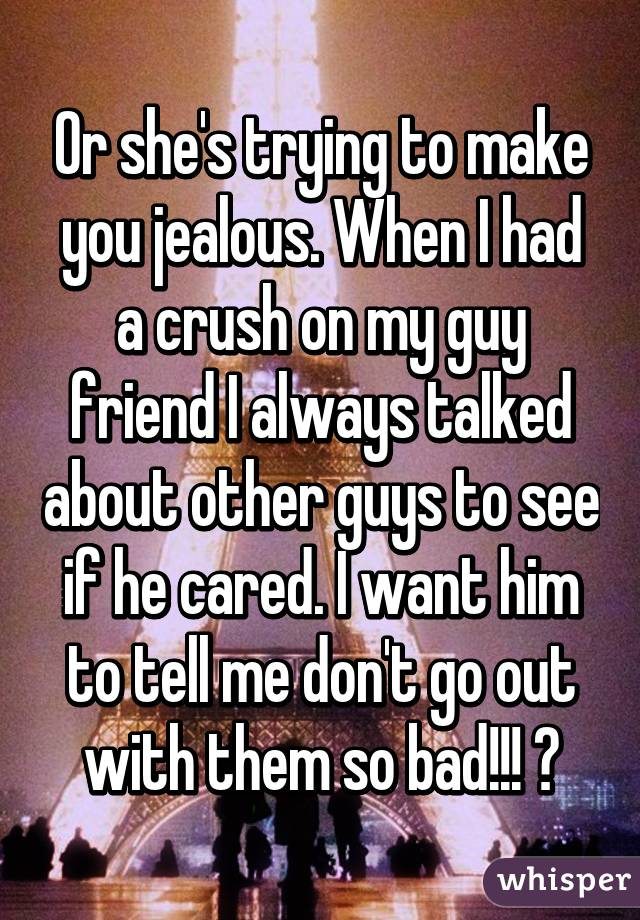 Why does a guy try to make you jealous