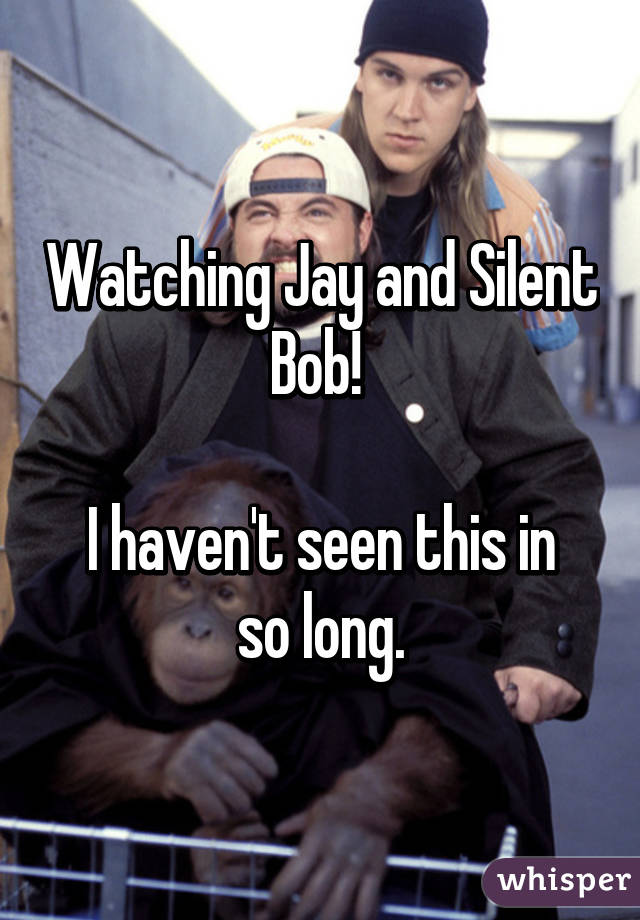 Watching Jay and Silent Bob!   I haven't seen this in so long.