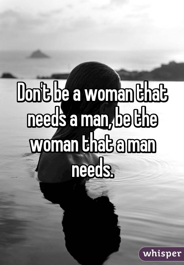 What a woman needs in a man