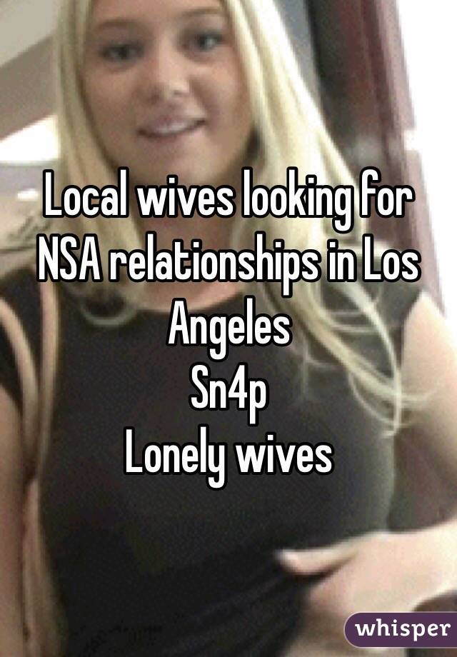 Local wives looking for NSA relationships in Los Angeles Sn4p Lonely wives