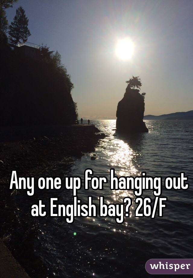 Any one up for hanging out at English bay? 26/F