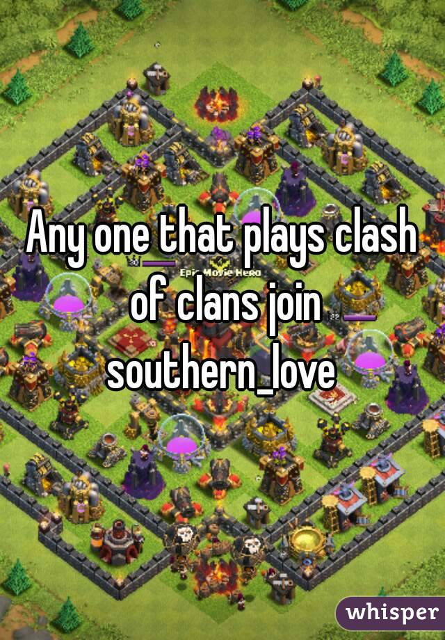 Any one that plays clash of clans join southern_love
