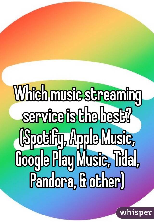 Which music streaming service is the best? (Spotify, Apple Music, Google Play Music, Tidal, Pandora, & other)