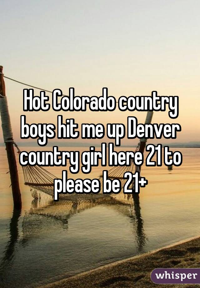 Hot Colorado country boys hit me up Denver country girl here 21 to please be 21+