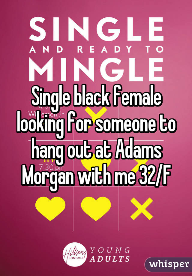 Single black female looking for someone to hang out at Adams Morgan with me 32/F