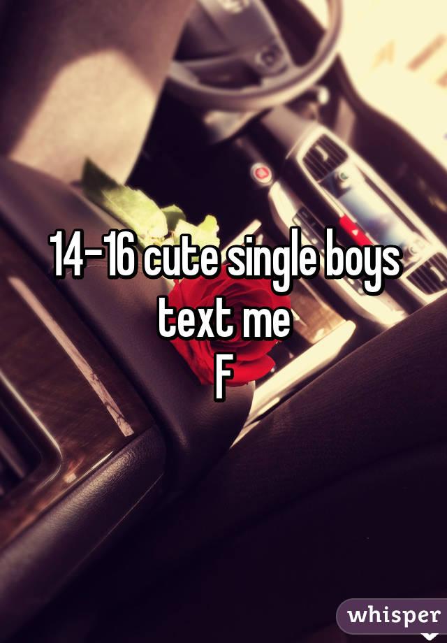 14-16 cute single boys text me F