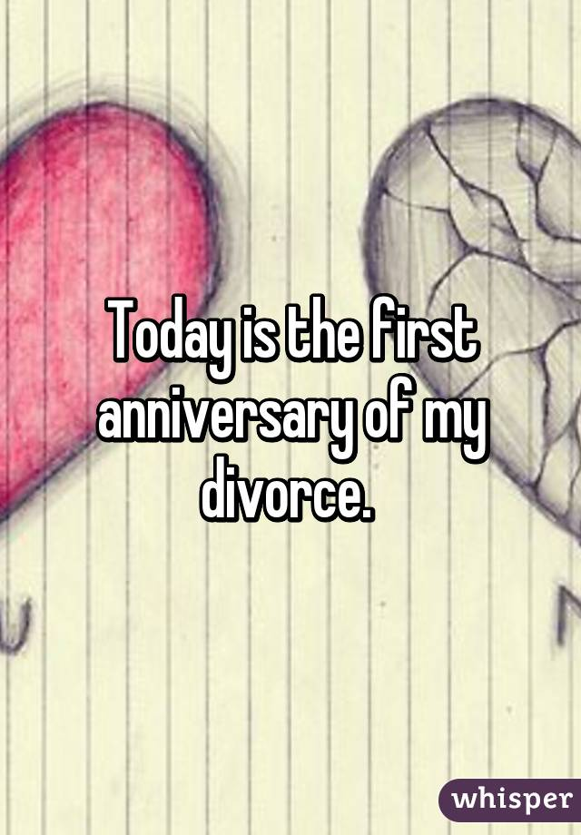 Today is the first anniversary of my divorce.