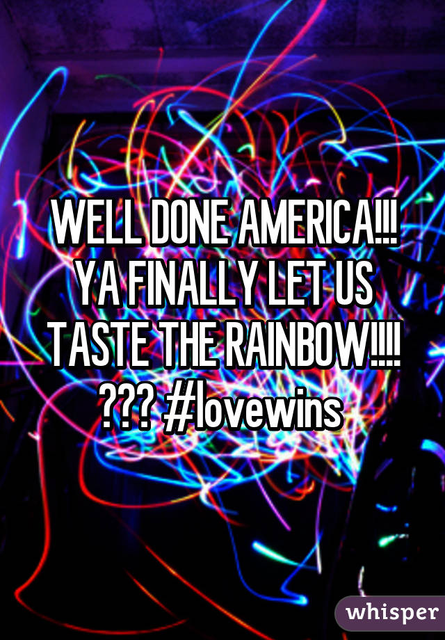 WELL DONE AMERICA!!! YA FINALLY LET US TASTE THE RAINBOW!!!! 🌈🌈🌈 #lovewins