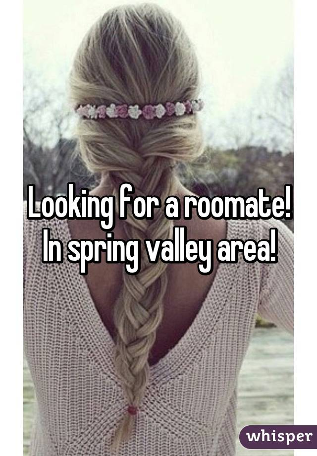 Looking for a roomate! In spring valley area!