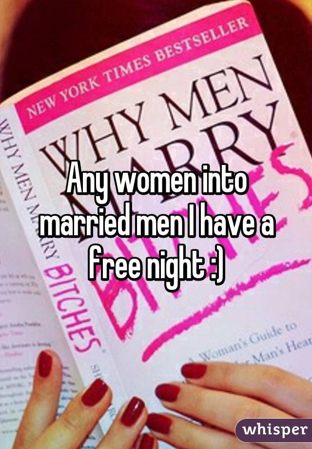 Any women into married men I have a free night :)