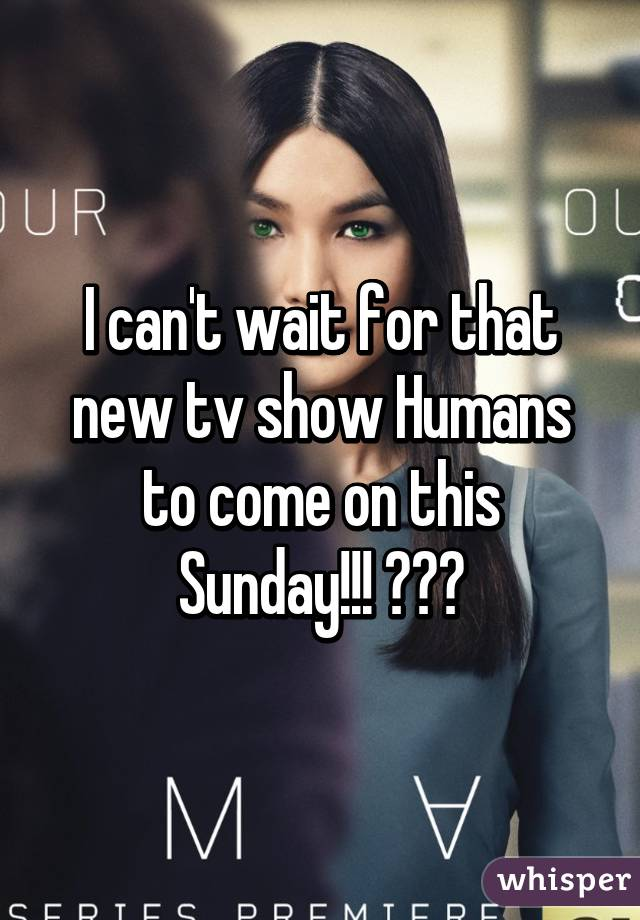 I can't wait for that new tv show Humans to come on this Sunday!!! 💻💻💻