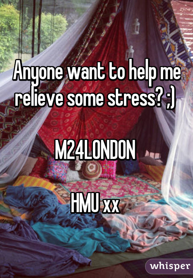 Anyone want to help me relieve some stress? ;)   M24LONDON   HMU xx