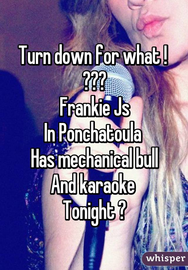 Turn down for what !  🍺🍺🍺 Frankie Js In Ponchatoula  Has mechanical bull And karaoke  Tonight 💋