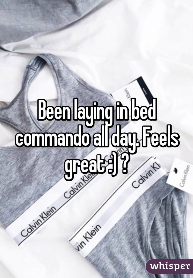 Been laying in bed commando all day. Feels great :) 😏