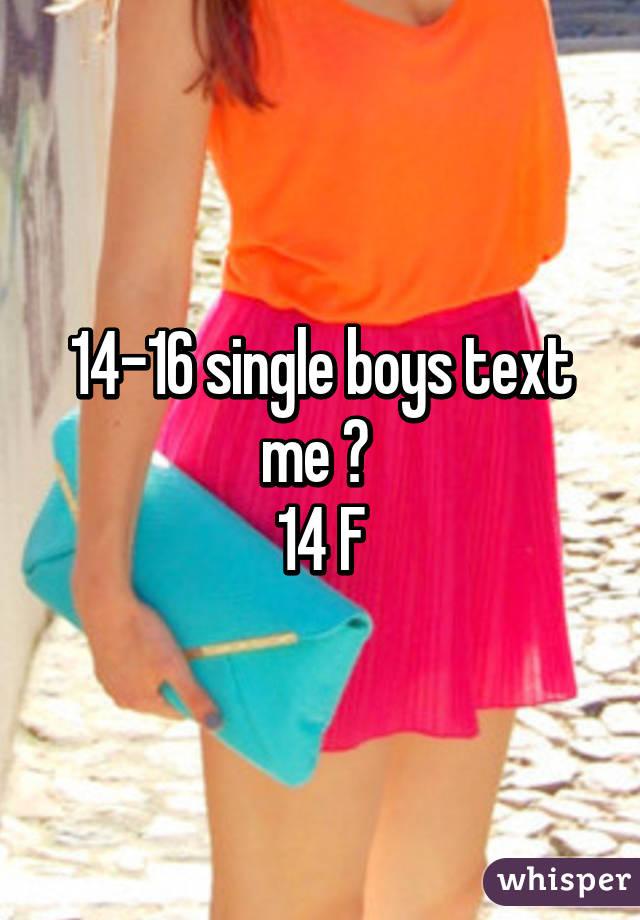 14-16 single boys text me 😊  14 F