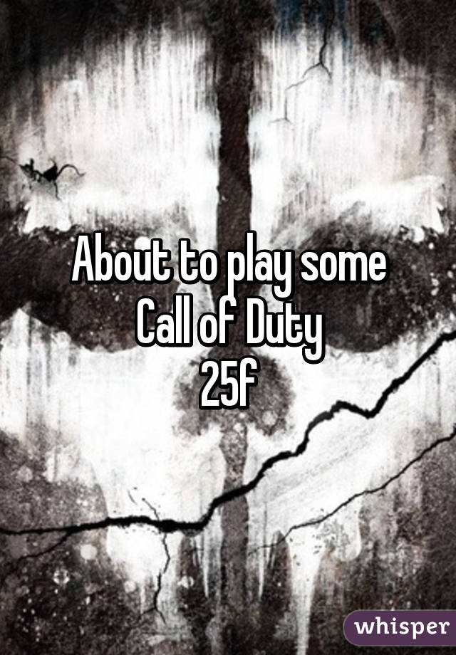 About to play some  Call of Duty  25f