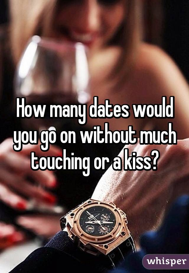 How many dates would you go on without much touching or a kiss?