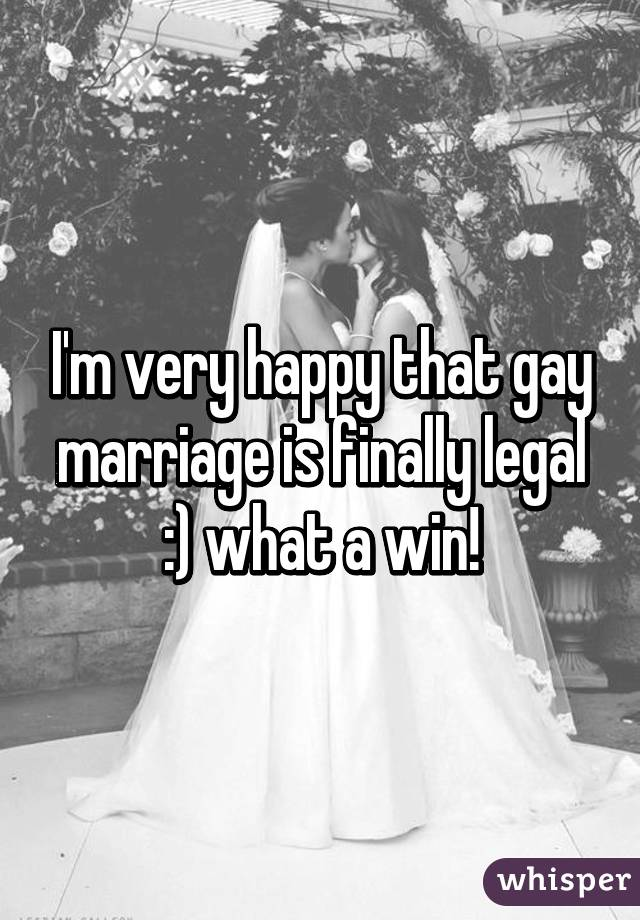 I'm very happy that gay marriage is finally legal :) what a win!