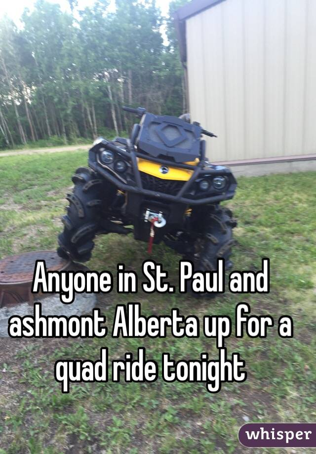 Anyone in St. Paul and ashmont Alberta up for a quad ride tonight