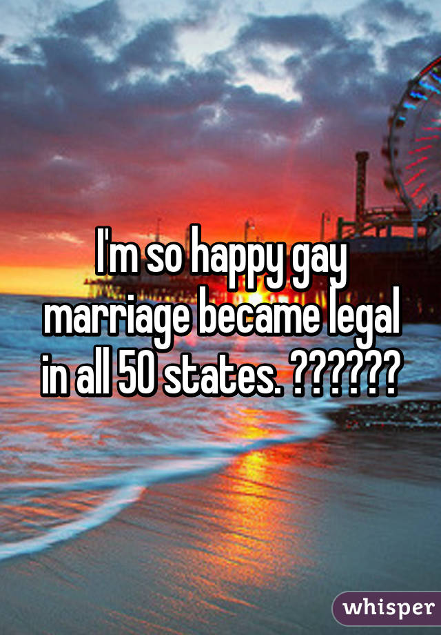 I'm so happy gay marriage became legal in all 50 states. ❤️💛💚💙💜