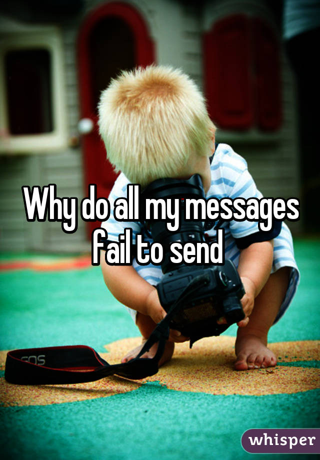 Why do all my messages fail to send