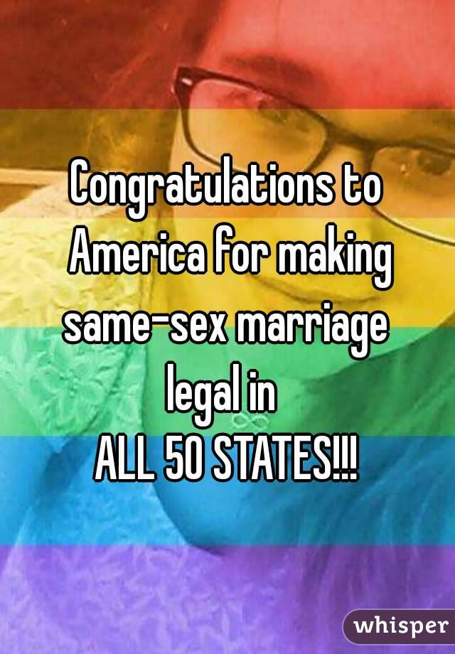 Congratulations to America for making same-sex marriage  legal in  ALL 50 STATES!!!