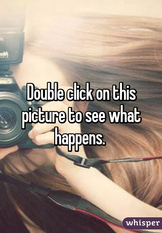 Double click on this picture to see what happens.