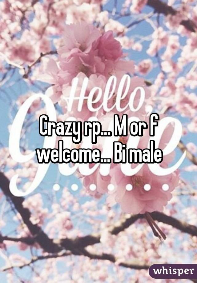 Crazy rp... M or f welcome... Bi male