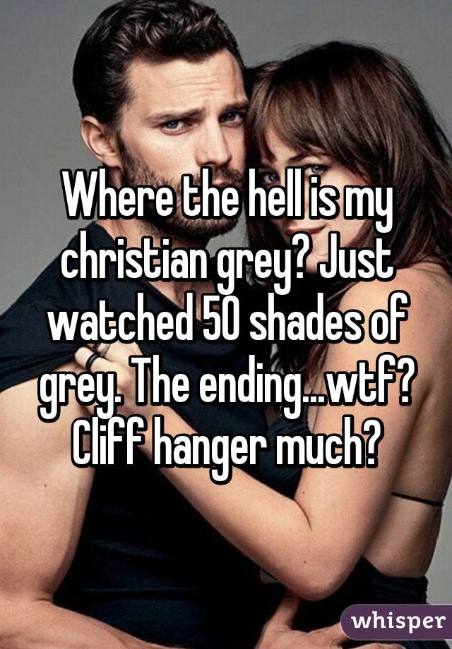 Where the hell is my christian grey? Just watched 50 shades of grey. The ending...wtf? Cliff hanger much?