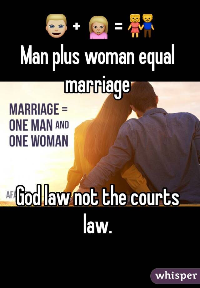 👱🏼 + 🙍🏼 = 👫 Man plus woman equal marriage    God law not the courts law.