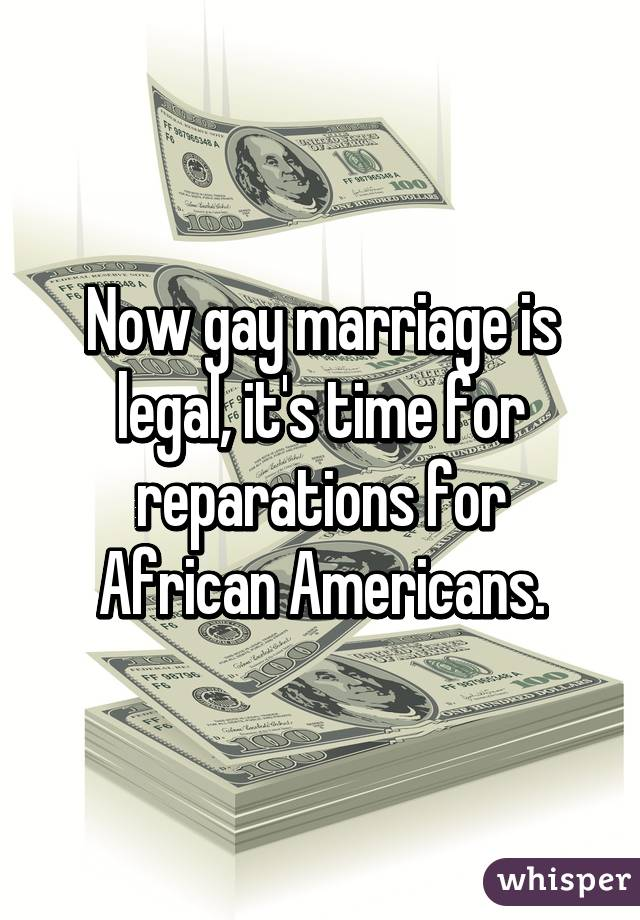 Now gay marriage is legal, it's time for reparations for African Americans.