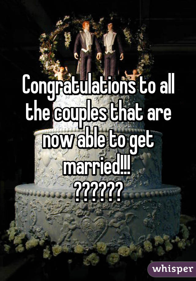 Congratulations to all the couples that are now able to get married!!!  ❤️💛💚💙💜
