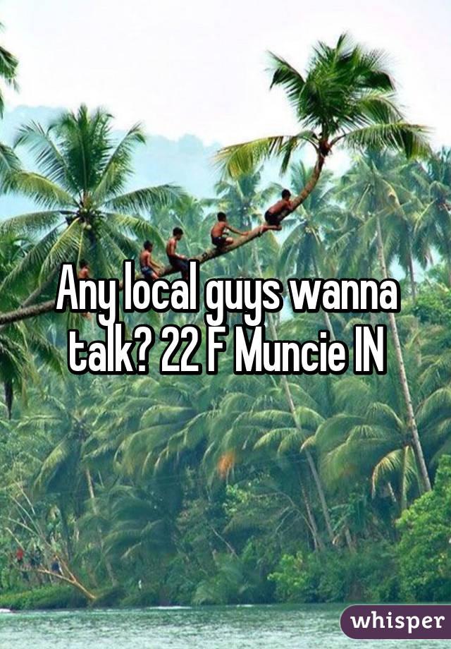 Any local guys wanna talk? 22 F Muncie IN