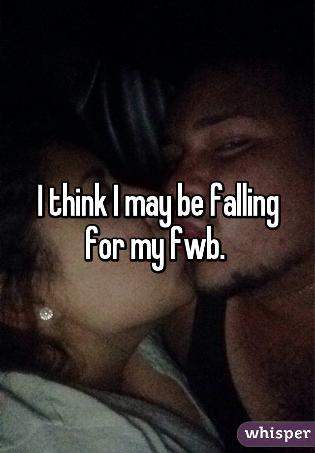 I think I may be falling for my fwb.