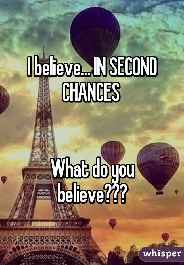I believe... IN SECOND CHANCES    What do you believe???