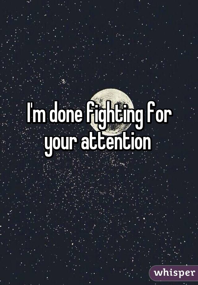 I'm Done Fighting For Your Attention Impressive Fighting For Attention Images