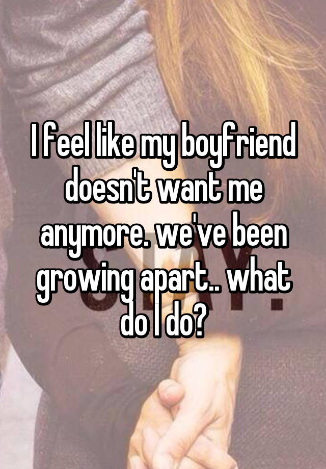 Me and my boyfriend are growing apart