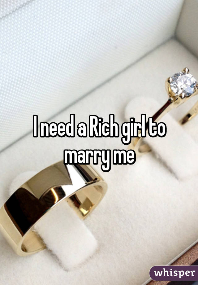I need a rich girl