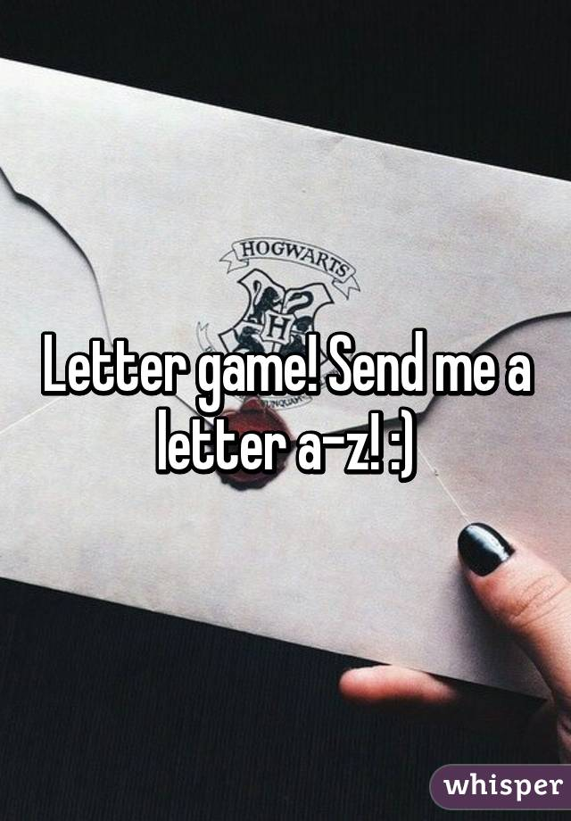 game! send me a letter a-z! :)