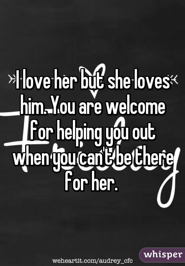 I Love Her But She Loves Him