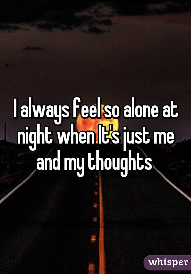 I just always feel alone