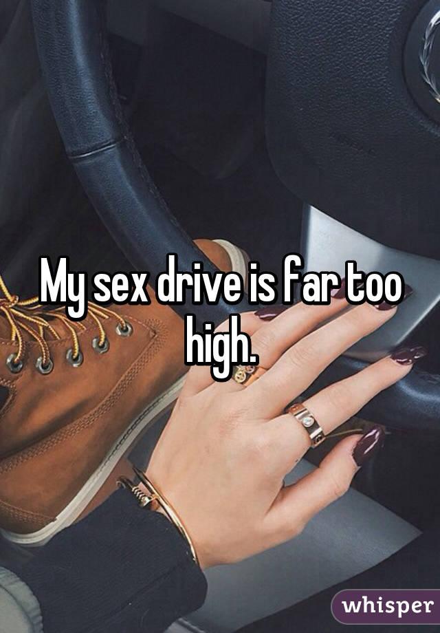 Sex drive too high