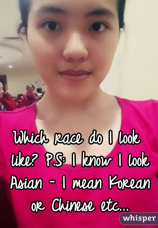 Which Race Do I Look Like P S I Know I Look Asian I Mean Korean Or