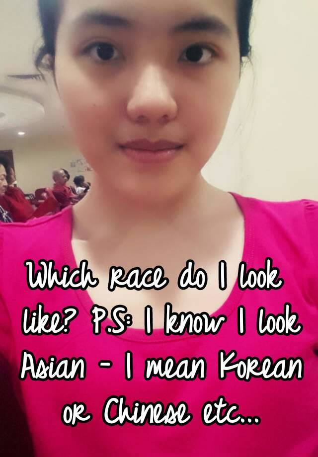 Which Race Do I Look Like Ps I Know I Look Asian I Mean Korean