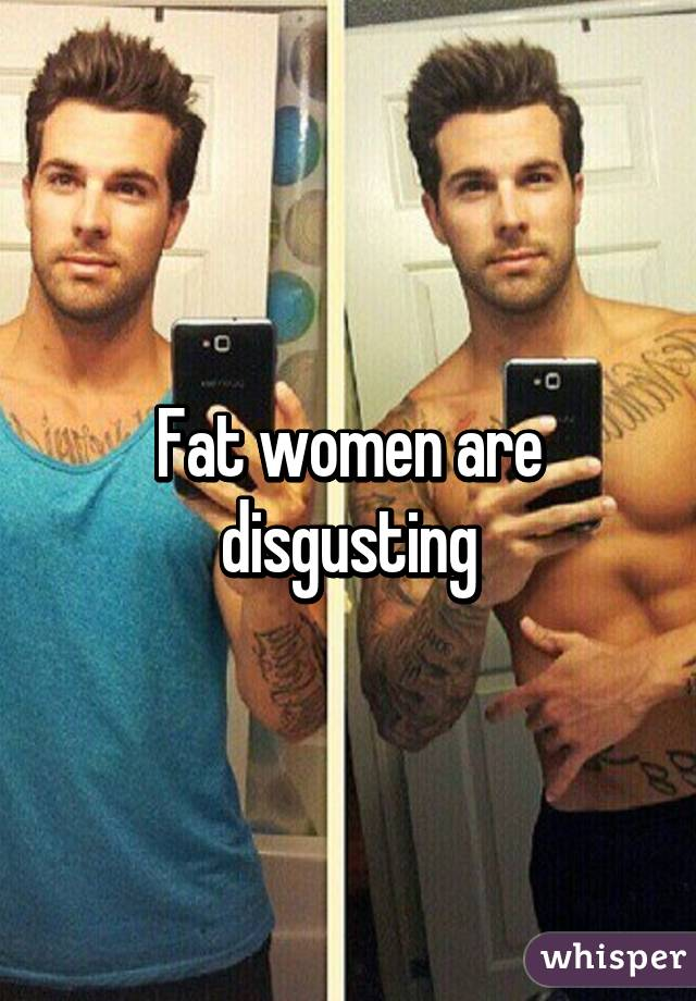 Fat Women Are Disgusting