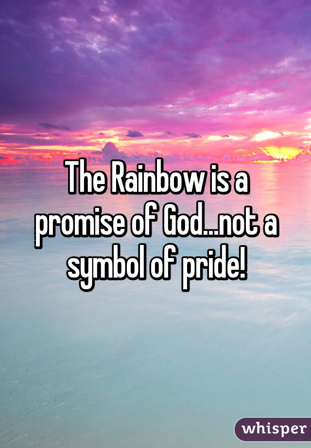 The Rainbow Is A Promise Of Godt A Symbol Of Pride