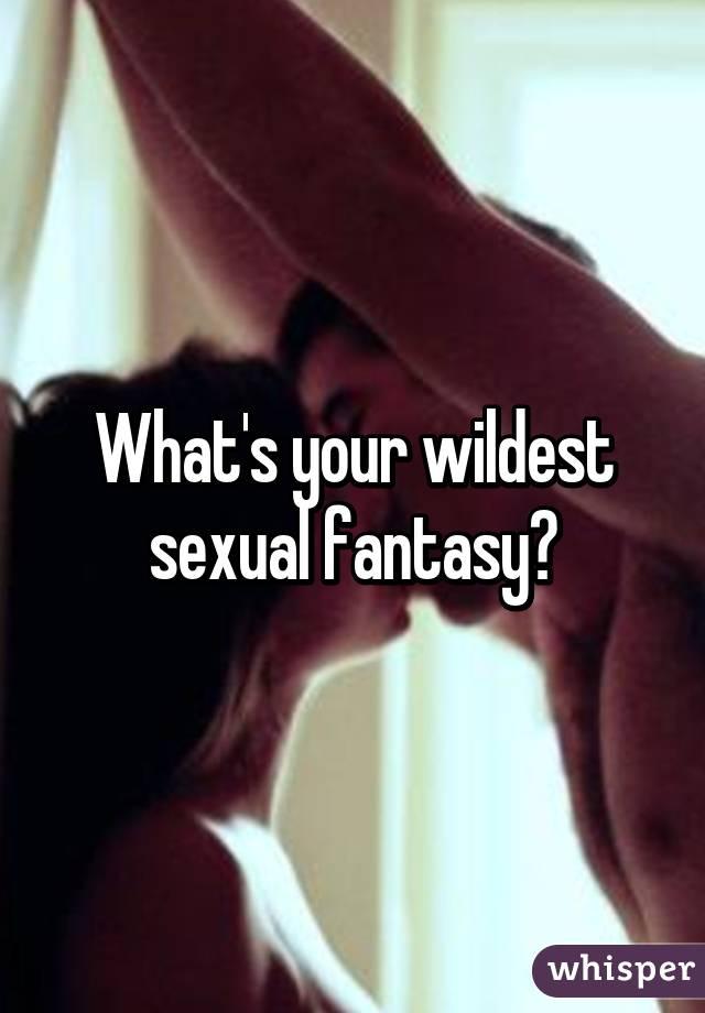 Wildest sexual fantasies